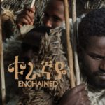 ETHIOPIAN FILM ''ENCHAINED'' MAKES ITS INTERNATIONAL PREMIERE IN LONDON